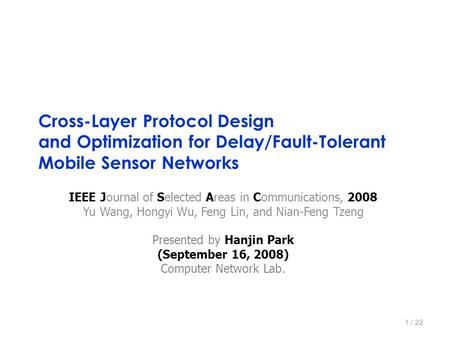 Cross-Layer Protocol Design and Optimization for Delay/Fault-Tolerant Mobile Sensor Networks IEEE Journal of Selected Areas in Communications, 2008 Yu.