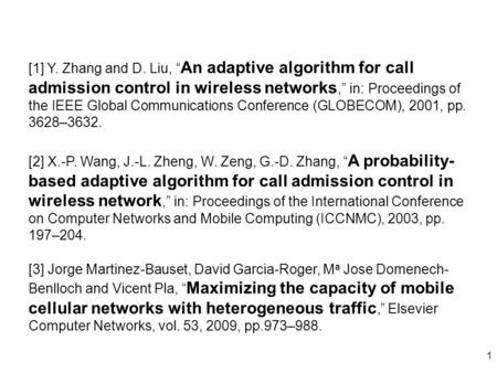 "1 [3] Jorge Martinez-Bauset, David Garcia-Roger, M a Jose Domenech- Benlloch and Vicent Pla, "" Maximizing the capacity of mobile cellular networks with."