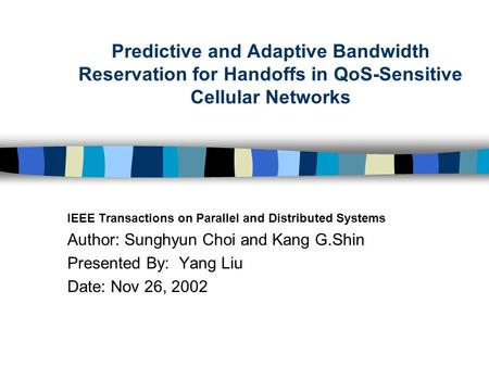 Predictive and Adaptive Bandwidth Reservation for Handoffs in QoS-Sensitive Cellular Networks IEEE Transactions on Parallel and Distributed Systems Author: