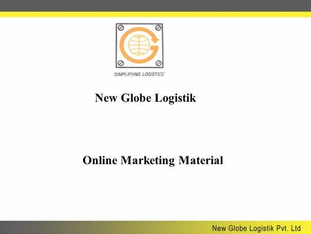 New Globe Logistik Online Marketing Material. What is Online Marketing Material In today's world every one is on internet. Every one wants the quick access.