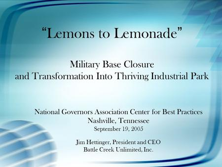 """ Lemons to Lemonade "" Military Base Closure and Transformation Into Thriving Industrial Park National Governors Association Center for Best Practices."
