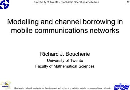 Modelling and channel borrowing in mobile communications networks Richard J. Boucherie University of Twente Faculty of Mathematical Sciences University.