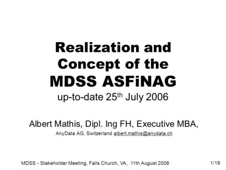 Realization and Concept of the MDSS ASFiNAG up-to-date 25 th July 2006 Albert Mathis, Dipl. Ing FH, Executive MBA, AnyData AG, Switzerland