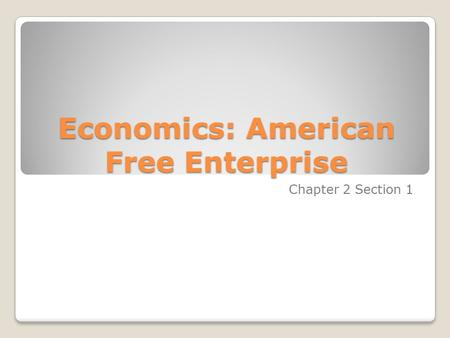 Economics: American Free Enterprise Chapter 2 Section 1.