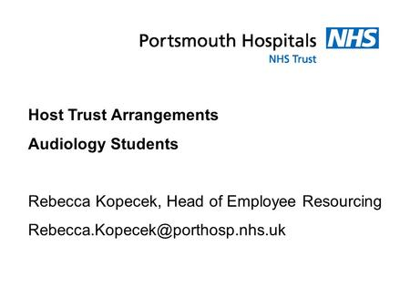 Host Trust Arrangements Audiology Students Rebecca Kopecek, Head of Employee Resourcing