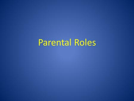 Parental Roles. Parenting in the Past In previous generations, parents relied on 'firm' disciplinary practices and unquestioning obedience from their.
