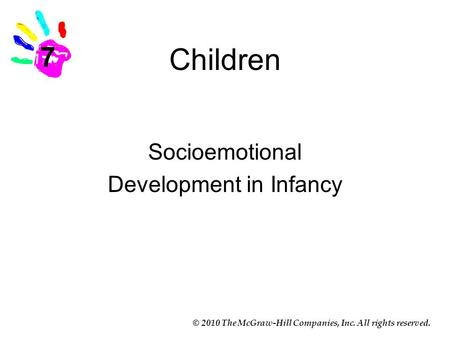 © 2010 The McGraw-Hill Companies, Inc. All rights reserved. Children Socioemotional Development in Infancy 7.