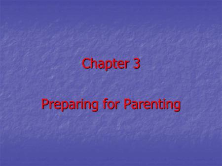 Chapter 3 Preparing for Parenting. Deciding about Parenthood.