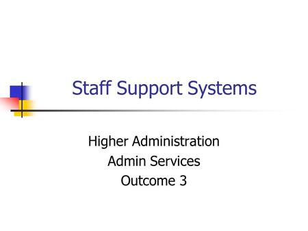 Staff Support Systems Higher Administration Admin Services Outcome 3.