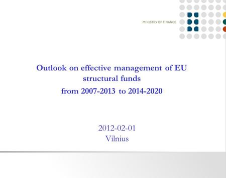 Outlook on effective management of EU structural funds from 2007-2013 to 2014-2020 2012-02-01 Vilnius.