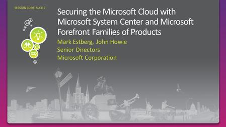 Mark Estberg, John Howie Senior Directors Microsoft Corporation SESSION CODE: SIA317.