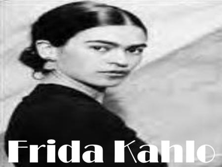 Frida Kahlo. …one of history's grand divas…a woman that hobbled about her bohemian barrio in lavish indigenous dress and threw festive dinner parties.