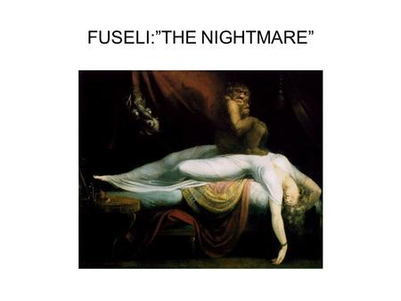 "FUSELI:""THE NIGHTMARE"". SIGMUND FREUD FATHER OF ""PSYCHOTHERAPY "" SUBCONSCIOUS: SUB: BELOW CONCCIOUS:AWARENESS DREAM IMAGES FREE ASSOCIATION."