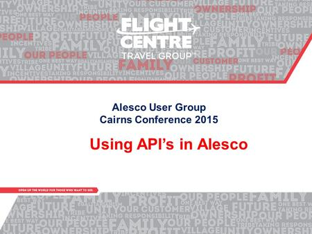 Alesco User Group Cairns Conference 2015 Using API's in Alesco.