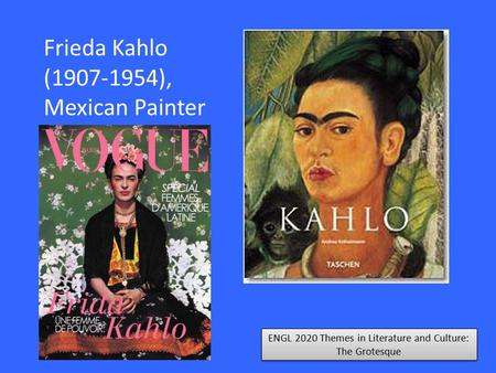 ENGL 2020 Themes in Literature and Culture: The Grotesque Frieda Kahlo (1907-1954), Mexican Painter.