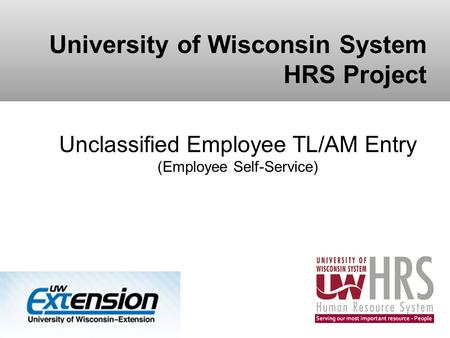 University of Wisconsin System HRS Project Unclassified Employee TL/AM Entry (Employee Self-Service)