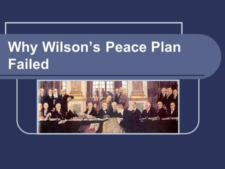Why Wilson's Peace Plan Failed. Paris Peace Talks: The Big Four Prime Minister of Great Britain, David Lloyd George (#1 Power) French Premier Georges.