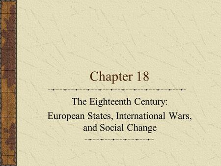 Chapter 18 The Eighteenth Century: European States, International Wars, and Social Change.
