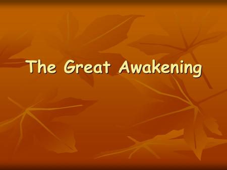 The Great Awakening. What Is The Great Awakening? From the late 1730s to the 1760s a great wave of religious enthusiasm swept over large parts of Britain's.