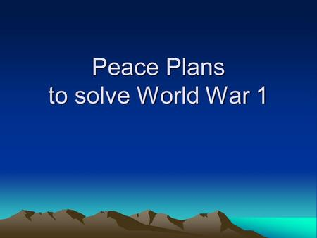 Peace Plans to solve World War 1. Wilson's 14 point peace plan Meetings with the Big Four in 1918 WilsonUSA Lloyd GeorgeGreat Britain OrlandoItaly ClemenceauFrance.