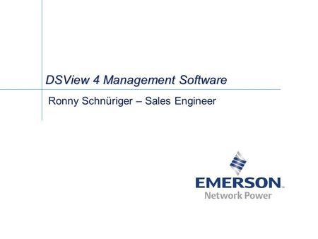 DSView 4 Management Software Ronny Schnüriger – Sales Engineer.