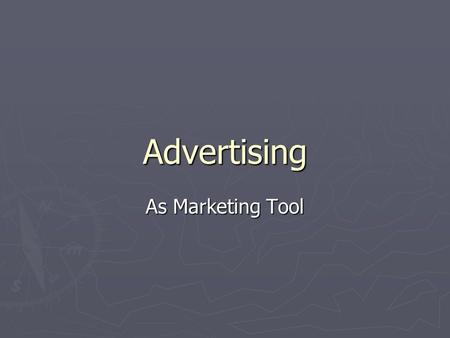 Advertising As Marketing Tool. Marketing Process ► Four major stages:  Marketing environment analysis  Target market and positioning process  Market.