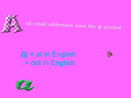 All  addresses have  = at in English. = dot in English.