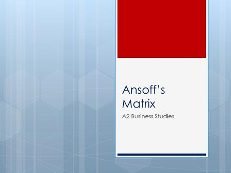 Ansoff's Matrix A2 Business Studies. Aims and Objectives Aim  Understand marketing strategies. Objectives  Recap on Porter's Generic Strategies.  Describe.