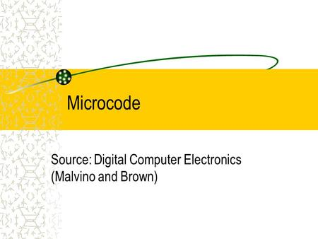 Microcode Source: Digital Computer Electronics (Malvino and Brown)