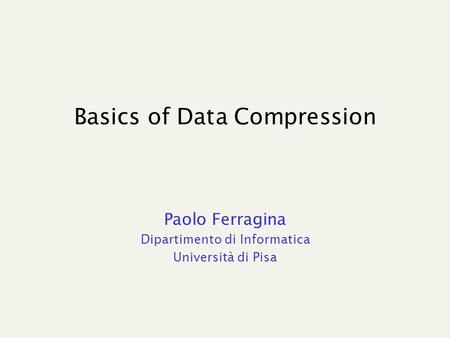 Basics of Data Compression Paolo Ferragina Dipartimento di Informatica Università di Pisa.