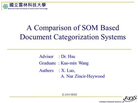 Intelligent Database Systems Lab 國立雲林科技大學 National Yunlin University of Science and Technology 1 A Comparison of SOM Based Document Categorization Systems.