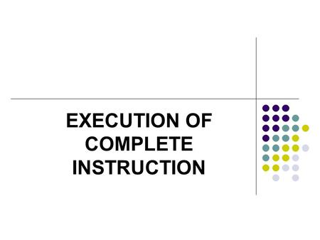 EXECUTION OF COMPLETE INSTRUCTION