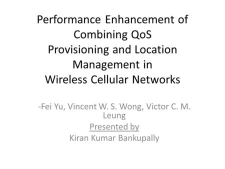 Performance Enhancement of Combining QoS Provisioning and Location Management in Wireless Cellular Networks -Fei Yu, Vincent W. S. Wong, Victor C. M. Leung.