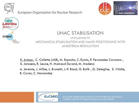 LINAC STABILISATION (INCLUDING FF) MECHANICAL STABILISATION AND NANO POSITIONING WITH ANGSTROM RESOLUTION The research leading to these results has received.