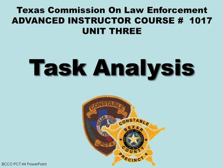 BCCO PCT #4 PowerPoint Texas Commission On Law Enforcement ADVANCED INSTRUCTOR COURSE # 1017 UNIT THREE.