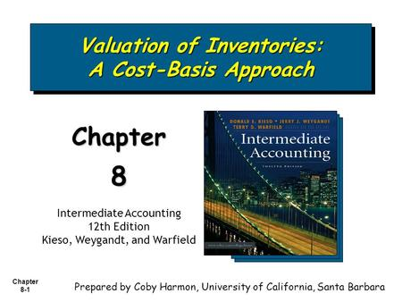 Chapter 8-1 Valuation of Inventories: A Cost-Basis Approach Chapter8 Intermediate Accounting 12th Edition Kieso, Weygandt, and Warfield Prepared by Coby.