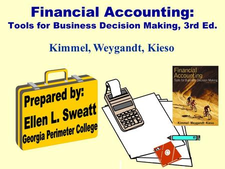 Financial Accounting: Tools for Business Decision Making, 3rd Ed. Kimmel, Weygandt, Kieso ELS.