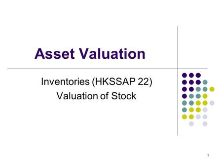 1 Asset Valuation Inventories (HKSSAP 22) Valuation of Stock.