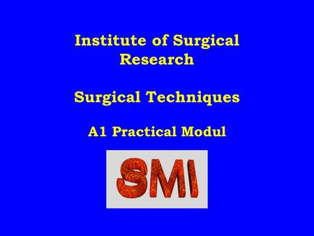 Institute of Surgical Research Surgical Techniques A1 Practical Modul.