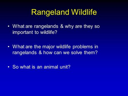 Rangeland Wildlife What are rangelands & why are they so important to wildlife? What are the major wildlife problems in rangelands & how can we solve them?