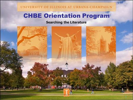 1 CHBE Orientation Program Searching the Literature.