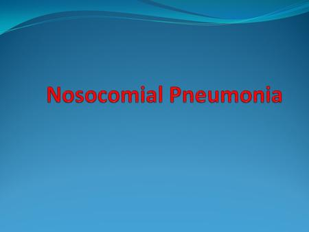 Nosocomial Pneumonia Epidemiology Common hospital-acquired infection Occurs at a rate of approximately 5-10 cases per 1000 hospital admissions Incidence.
