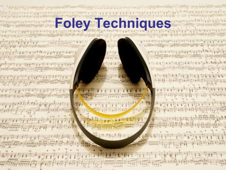 Foley Techniques. Foley What is Foley? Foley is the reproduction of everyday sounds for use in film making. These reproduced sounds can be anything from.