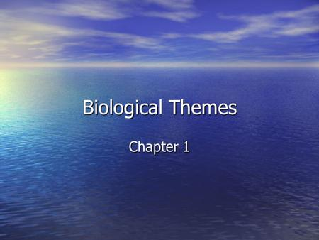 Biological Themes Chapter 1. Biology The study of life. Includes the study of microscopic structure of single cells, study of the global interactions.