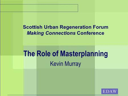 Scottish Urban Regeneration Forum Making Connections Conference The Role of Masterplanning Kevin Murray.