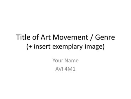 Title of Art Movement / Genre (+ insert exemplary image) Your Name AVI 4M1.