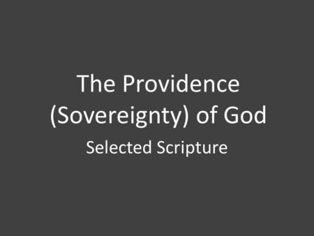 The Providence (Sovereignty) of God Selected Scripture.