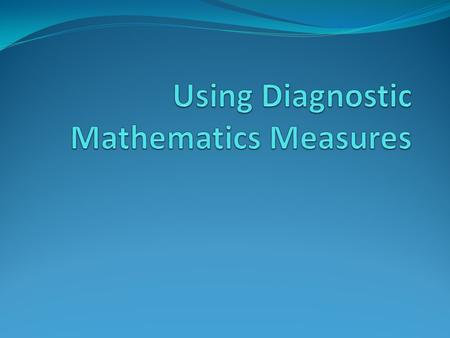 Diagnostics Mathematics Assessments: Main Ideas  Now typically assess the knowledge and skill on the subsets of the 10 standards specified by the National.
