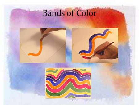 Bands of Color. Wrist Flick Thick and Thin Painterly Strokes.