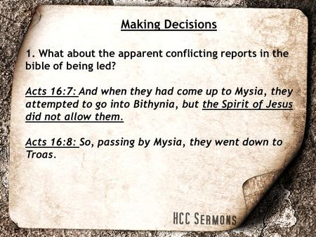 Making Decisions 1. What about the apparent conflicting reports in the bible of being led? Acts 16:7: And when they had come up to Mysia, they attempted.